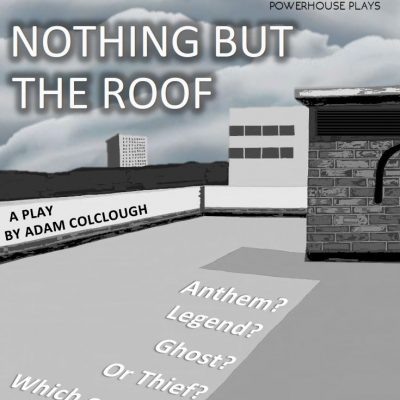 Nothing But the Roof – POWERHOUSE PLAYS